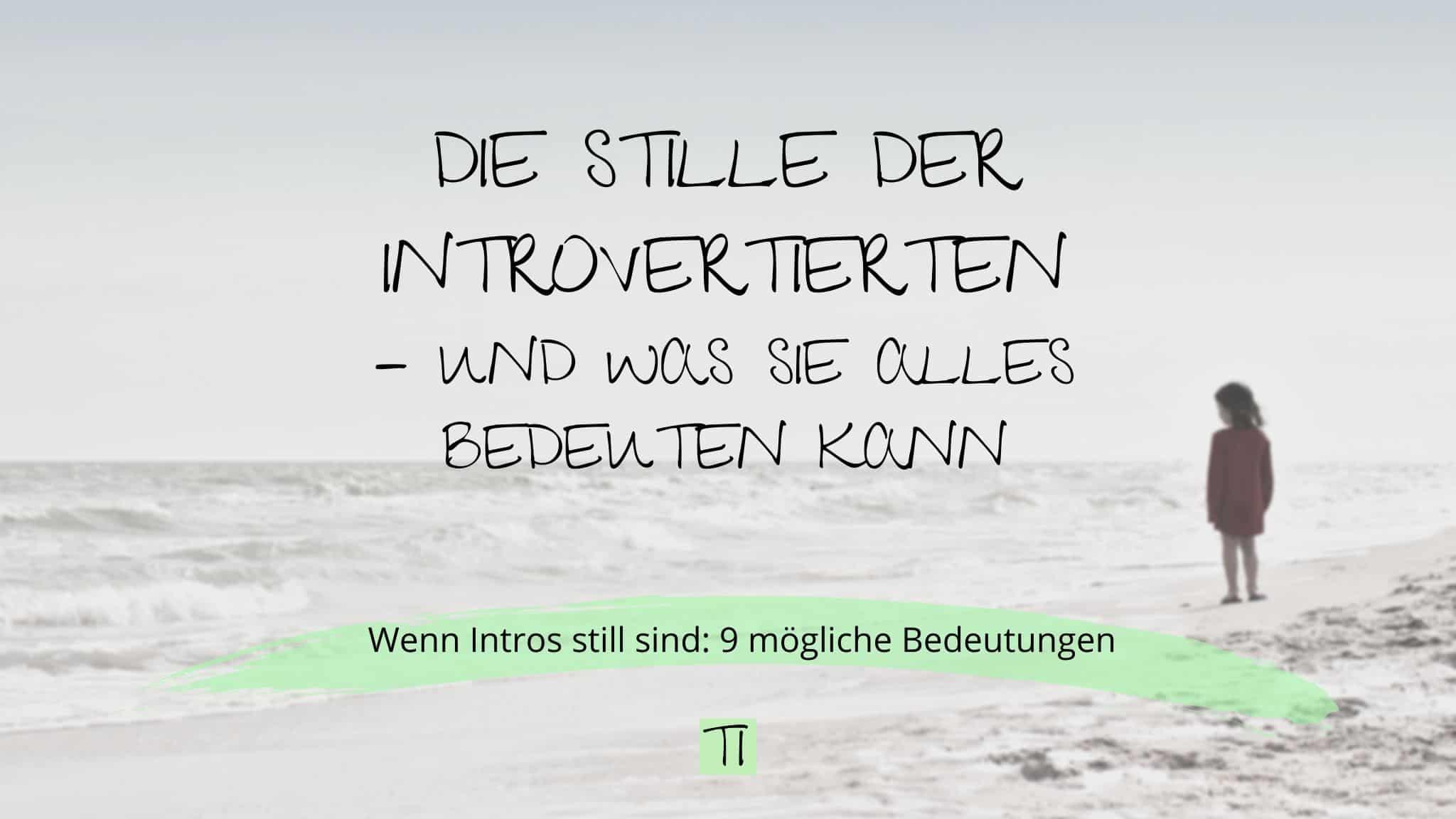 Titel: Die Stille der Introvertierten - und was sie alles bedeuten kann | Team Introvertiert