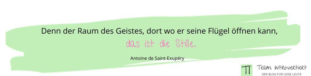Zitat: Denn der Raum des Geistes, dort wo er seine Flügel öffnen kann, das ist die Stille. (Antoine de Saint-Exupéry) | Team Introvertiert