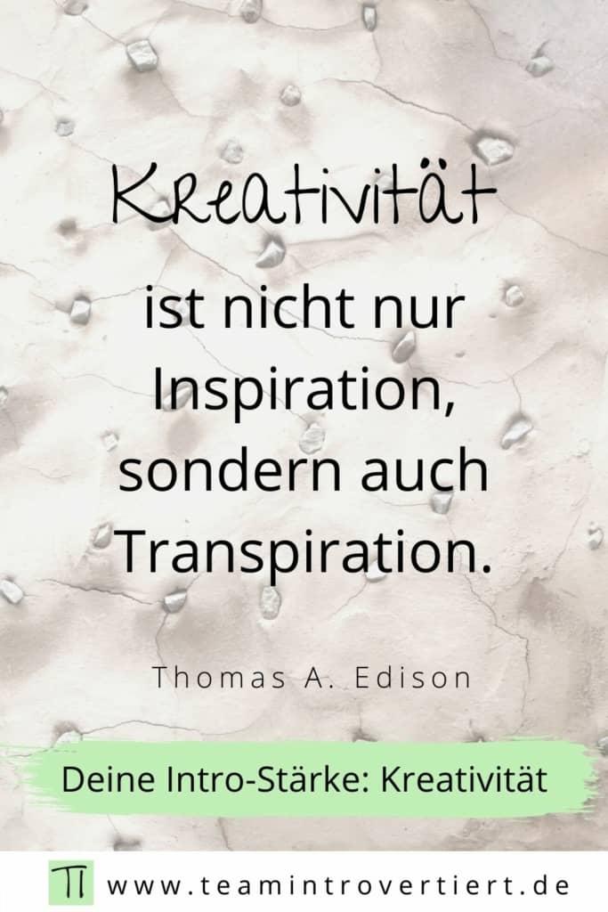 Kreativität ist nicht nur Inspiration, sondern auch Transpiration (Thomas Edison) | Team Introvertiert